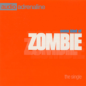 Some Kind Of Zombie Single by Audio Adrenaline