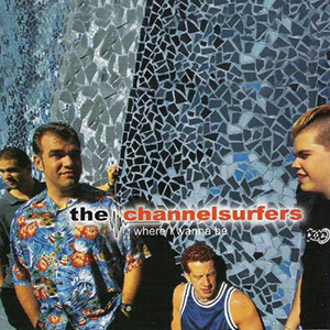 Where I Wanna Be by Channel Surfers