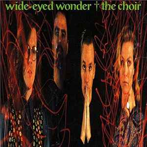 Wide-Eyed Wonder by The Choir
